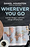 Wherever You Go: How Mindful Travel Can Transform Your Life – and the World