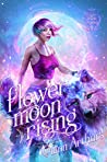 Flower Moon Rising (Lupine Hollow Academy, #1)