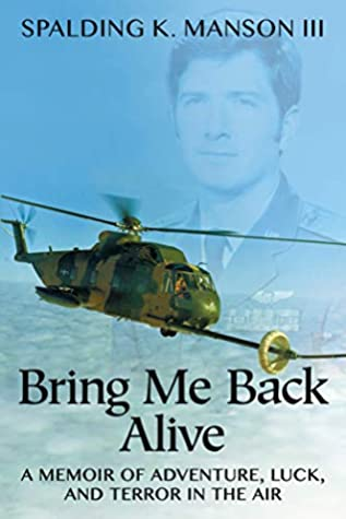Bring Me Back Alive: A Memoir of Adventure, Luck, and Terror in the Air