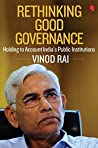 RETHINKING GOOD GOVERNANCE: Holding to Account India's Public Institutions
