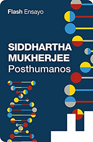 Los posthumanos by Siddhartha Mukherjee