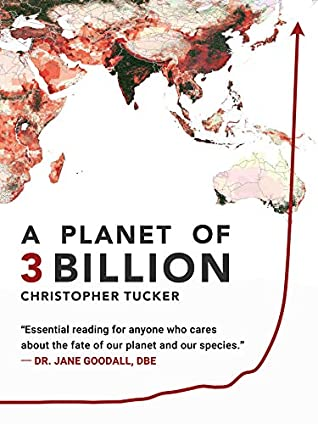 A Planet of 3 Billion: Mapping Humanity's Long History of Ecological Destruction and Finding Our Way to a Resilient Future   A Global Citizen's Guide to Saving the Planet