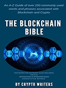 The Blockchain and Crypto Bible: Over 250 commonly used Blockchain and Crypto words and phrases.: A comprehensive collection of over 250 words and phrases used in the world of Blockchain and Crypto