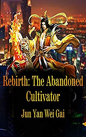 Rebirth: The Abandoned Cultivator: volume 1