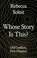 Whose Story Is This?: Old Conflicts, New Chapters: Essays at the Intersection