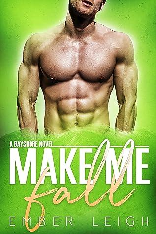 Make Me Fall (Bayshore #2)