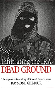 Dead Ground: Infiltrating the IRA
