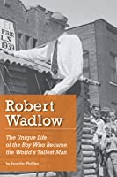 Robert Wadlow: The Unique Life of the Boy Who Became the World's Tallest Man