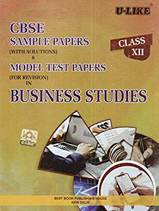 CBSE U-Like Sample Paper (With Solutions) & Model Test Papers (For Revision) in Business Studies for Class 12 for 2019 Examination