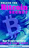 Unlock The Bitcoin Secret: How to buy Cryptocurrency - The Simple, Easy and Fast Way To Financial Freedom (Women's Empowerment Series Book 2)