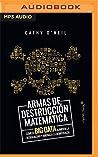 Armas De Destruccion Matematica: Como El Big Data Aumenta La Desigualdad