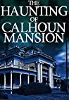 The Haunting of Calhoun Mansion (A Riveting Haunted House Mystery Series Book 12)
