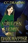 A Drug Den, A Demon, and Dark Matter (Deanna Oscar Paranormal Mystery #11)