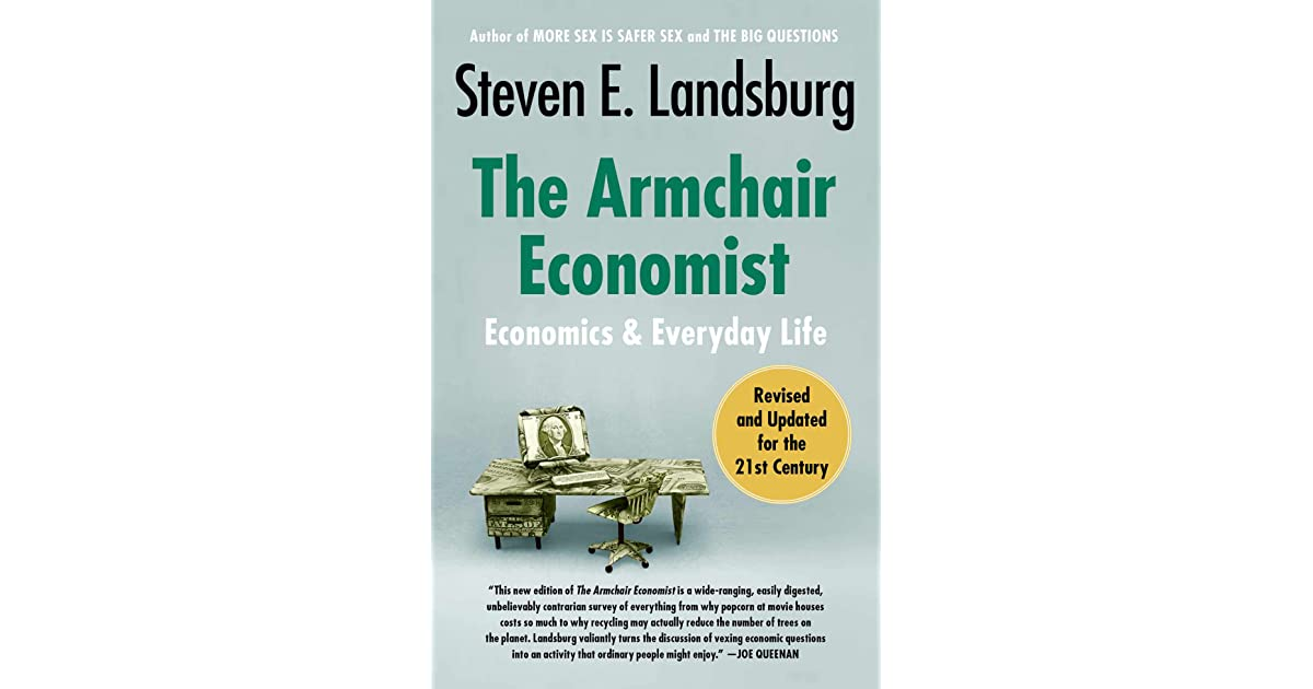 The Armchair Economist: Economics and Everyday Life by ...