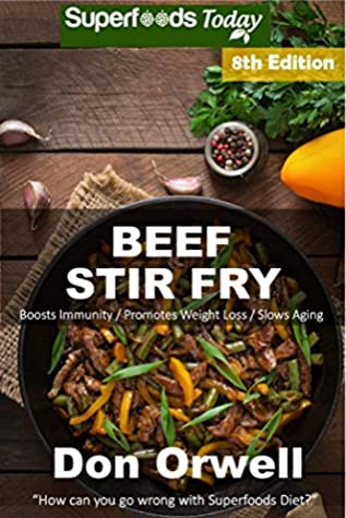Beef Stir Fry: Over 80 Quick & Easy Gluten Free Low Cholesterol Whole Foods Recipes full of Antioxidants & Phytochemicals