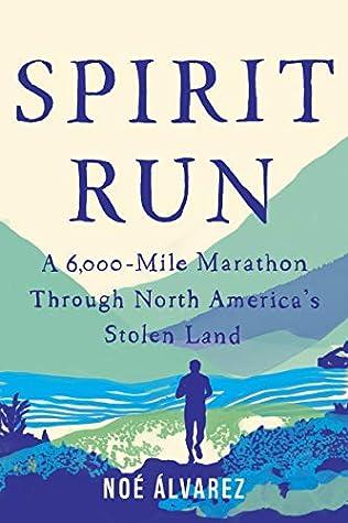 Spirit Run: A 6,000-Mile Marathon Through North America's Stolen Land