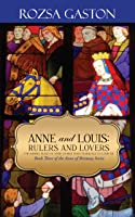 Anne and Louis: Rulers and Lovers
