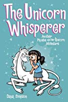 The Unicorn Whisperer (Phoebe and Her Unicorn Series Book 10)