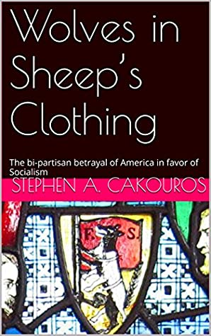 Wolves in Sheep's Clothing: The bi-partisan betrayal of America in favor of Socialism