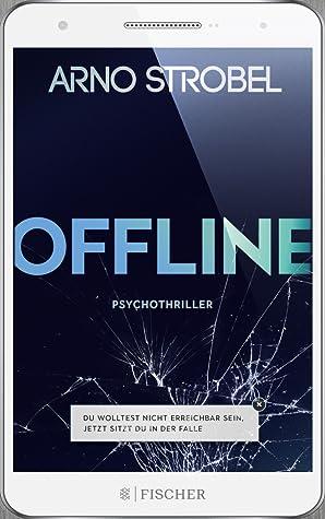 Offline - Du wolltest nicht erreichbar sein. Jetzt sitzt du i... by Arno Strobel