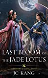 Last Bloom of the Jade Lotus: A Legends of Tivara Story (Scions of the Black Lotus Book #6)