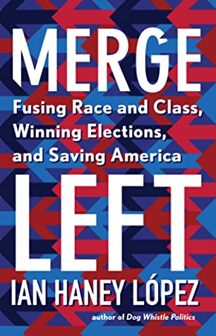 Merge Left: Fusing Race and Class, Winning Elections, and Saving America