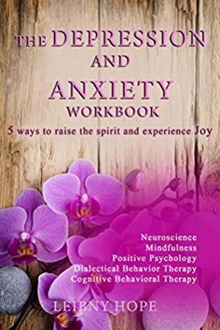 The Depression and Anxiety Workbook: 5 Ways to Raise the Spirit and Experience Joy