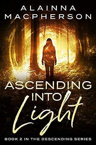 Ascending Into Light (Descending, #2)