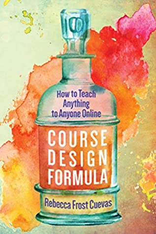 Course Design Formula: How to Teach Anything to Anyone Online