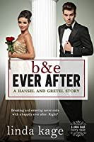 B & E Ever After: A Hansel and Gretel Story (Fairy Tale Quartet Book 3)