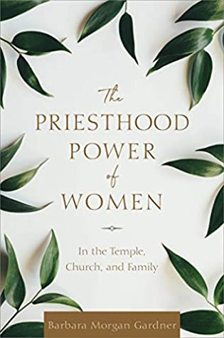 The Priesthood Power of Women: In the Temple, Church, and Family