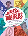 Noisemakers: 25 Women Who Raised Their Voices & Changed the World - A Graphic Collection from Kazoo