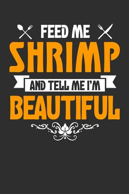 Feed me Shrimp and Tell Me I'm Beautiful: 100 page 6 x 9 Keto Journal For Her Daily Food, Exercise, Meal Tracking Log Ketogenic Diet Food Journal (Weight Loss & Fitness Planners)