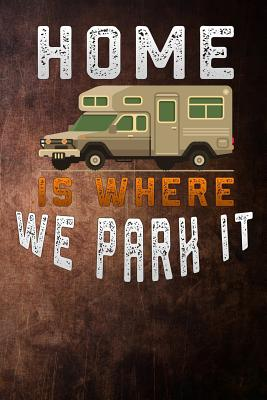 Home Is Where We Park It Camping Funny Camper Rv Funny Lined Notebook Diary Journal To Write In 6x9 By Not A Book