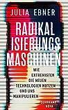 Radikalisierungsmaschinen: Wie Extremisten die neuen Technologien nutzen und uns manipulieren