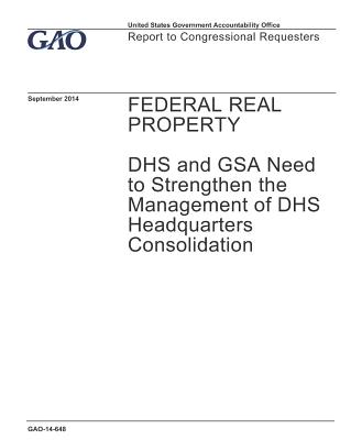 Federal Real Property: DHS and GSA Need to Strengthen the Management of DHS Headquarters Consolidation