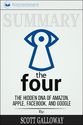 The Four The Hidden DNA of Amazon Apple Facebook and Google by Scott Galloway