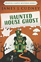Haunted House Ghost (Braxton Campus Mysteries #5)