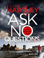 Ask No Questions: A gripping crime thriller with a twist you won't see coming (Detective Caelan Small)