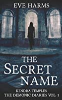 The Secret Name (Kendra Temples: The Demonic Diaries #1)