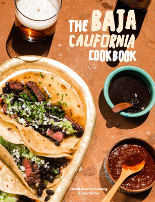 The Baja California Cookbook: 60 Recipes from Lower California