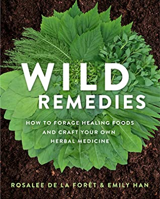 Wild Remedies: Plant Medicines That Heal You, Your Family, and the World