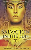 Salvation in the Sun (The Lost Pharaoh Chronicles, #1)