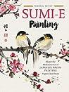 Mindful Artist: Sumi-e Painting: Master the meditative art of Japanese brush painting