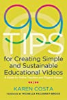 99 Tips for Creating Simple and Sustainable Educational Videos: A Guide for Online Teachers and Flipped Classes