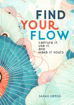 Find Your Flow: Capture it, Use it, and Make it Yours