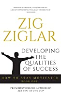 Developing the Qualities of Success: How to Stay Motivated, Volume I