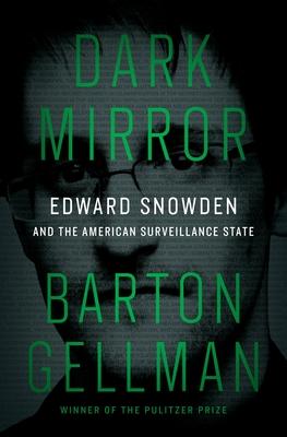 Dark Mirror: Edward Snowden and the American Surveillance State