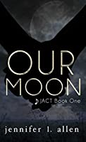 Our Moon (JACT #1)