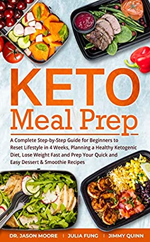 Keto Meal Prep: A Complete Step-by-Step Guide for Beginners to Reset Lifestyle in 4 Weeks, Planning a Healthy Ketogenic Diet, Lose Weight Fast and Prep Your Quick and Easy Dessert & Smoothie Recipes